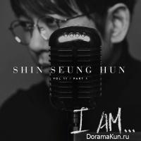 Shin Seung Hun – I am