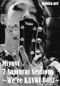 Miyavi - 7 Samurai Sessions ~We're KAVKI BOIZ~