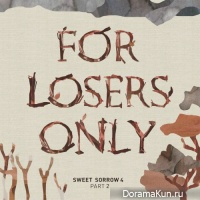 SWEET SORROW – FOR LOSERS ONLY Part 2