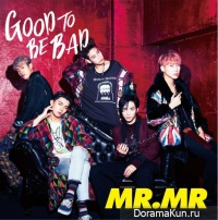 MR.MR –GOOD TO BE BAD