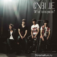 CNBlue What Turns You On