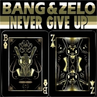 Bang & Zelo – Never Give Up