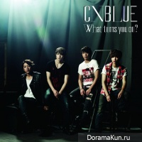 CNBLUE - What Turns You On?